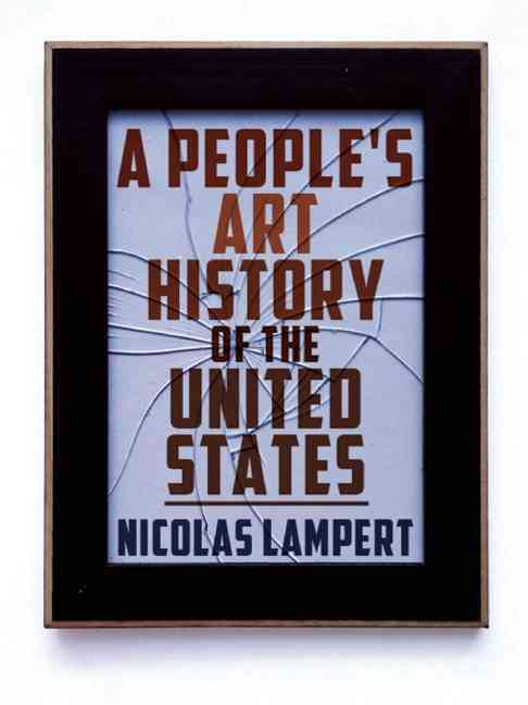 A People's Art History of the United States By Lampert, Nicolas